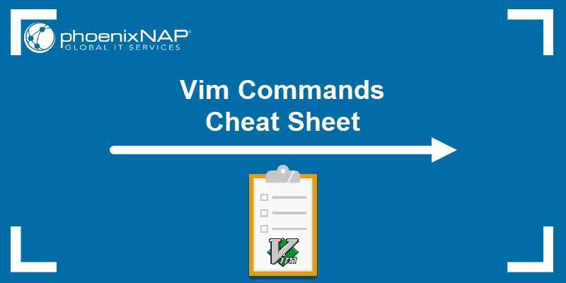 Vim commands: Cheat Sheet.