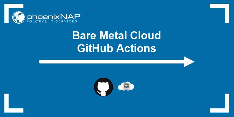 Bare Metal Cloud GitHub actions