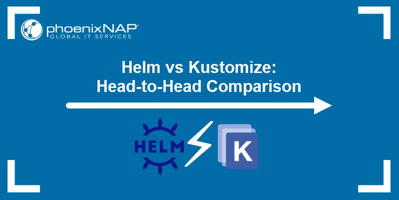Helm vs Kustomize: Head-to-Head Comparison