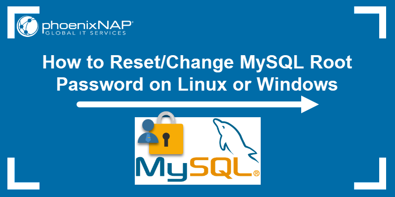 How to reset or change MySQL root password on Linux or Windows.