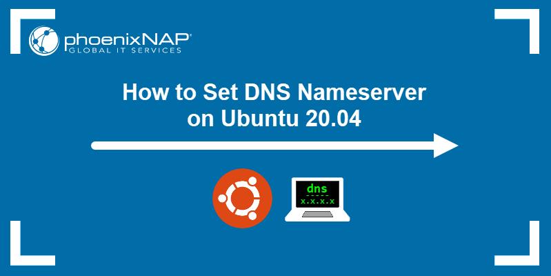 How to Set DNS Nameserver on Ubuntu 20.04