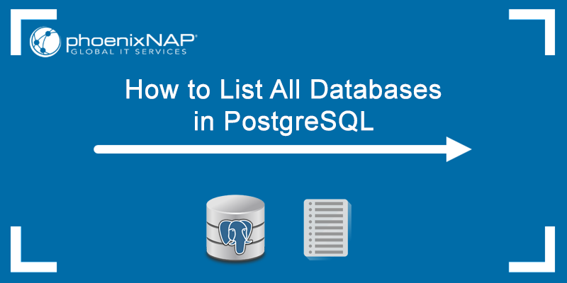 Learn how to list all databases in PostgreSQL.