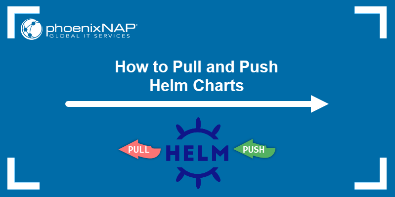How to Pull and Push Helm Charts