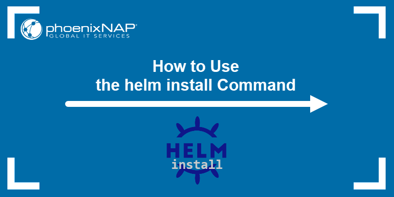 How to Use the helm install Command