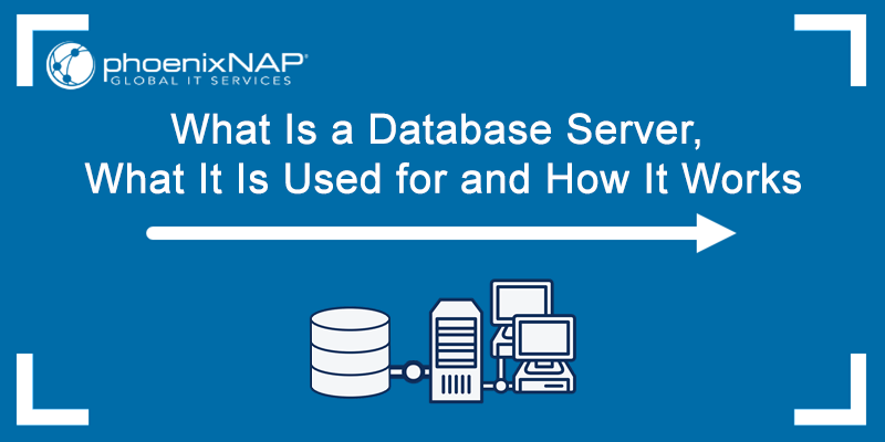 Find out what a database server is, what it is used for, and how it works.