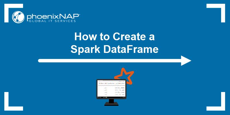 How to Create a Spark DataFrame