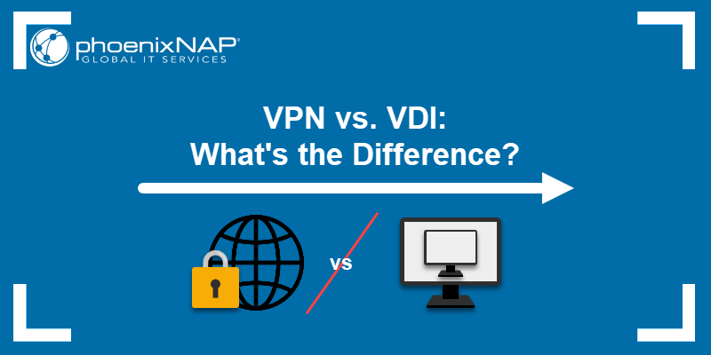 VPN vs. VDI: What is the difference?
