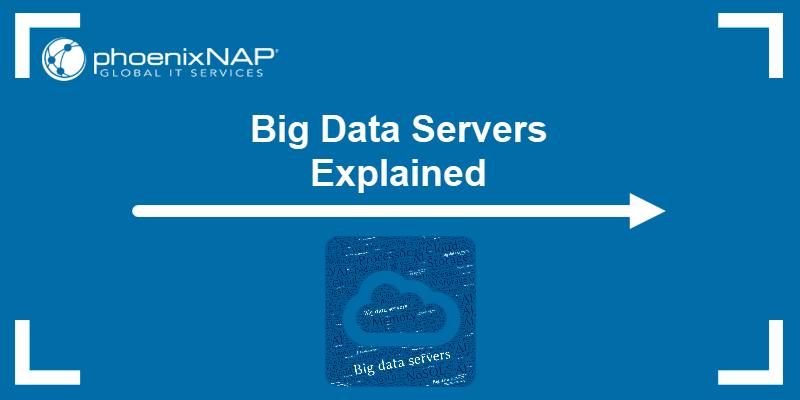Big Data Servers Explained