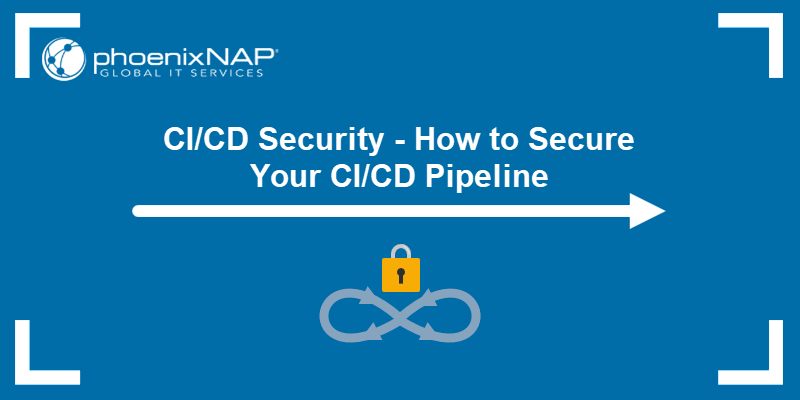 CI/CD Security - How to Secure Your CI/CD Pipeline