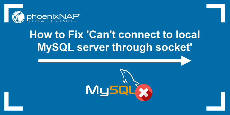 How to fix 'can't connect to local MySQL server through socket' error