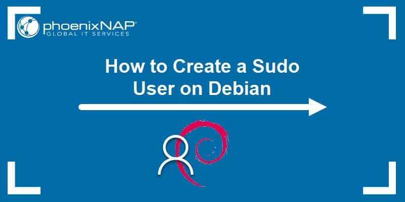 How to create a sudo user on Debian.