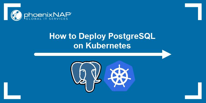 How to Deploy PostgreSQL on Kubernetes