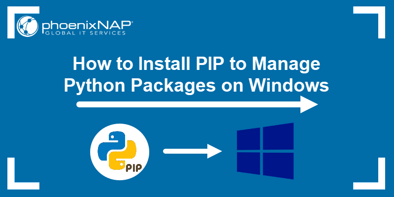 How to install PIP to manage Python packages on Windows.