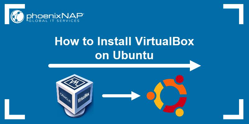 How to install VirtualBox on Ubuntu.
