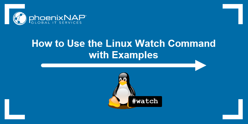How to use the Linux watch command with examples