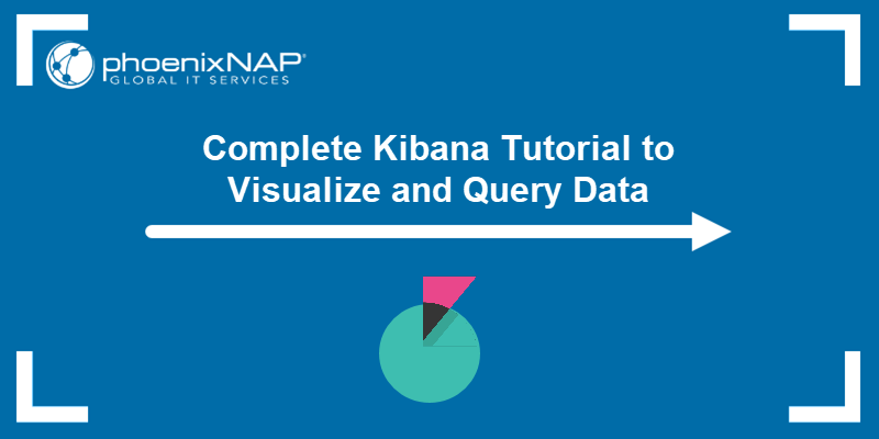 Complete Kibana Tutorial to Visualize and Query Data