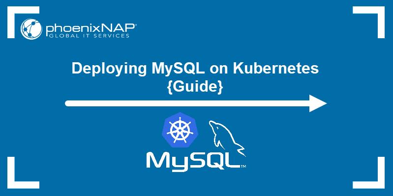 Deploying MySQL on Kubernetes - Guide