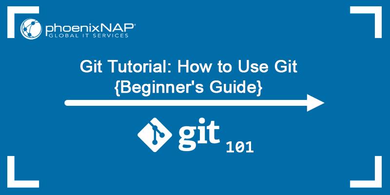 Git Tutorial: How to use Git {Beginner's Guide}