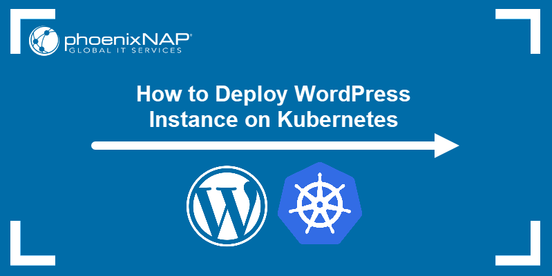 How to Deploy a WordPress Instance on Kubernetes