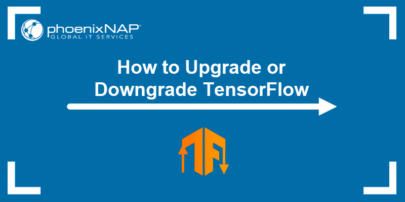 How to Upgrade or Downgrade TensorFlow