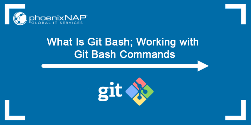 What is Git Bash? Learn to work with Git Bash commands.