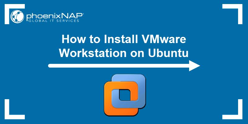 How to install VMware Workstation Pro on Ubuntu.