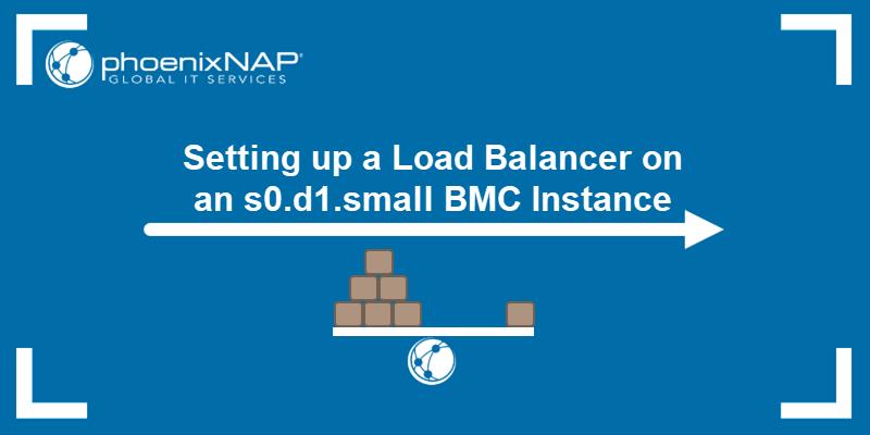Setting Up a Load Balancer on an s0.d1.small BMC Instance